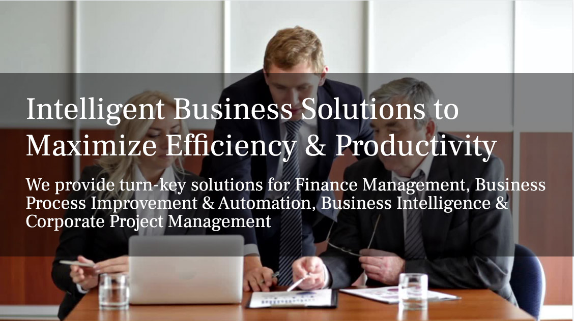 Intelligent Business Solutions to Maximize Efficiency & Productivity -We provide turn-key solutions for Finance Management, Business Process Improvement & Automation, Business Intelligence & Corporate Project Management